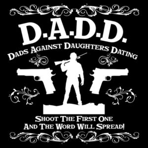 D.A.D.D. Dads Against Daughters Dating Design