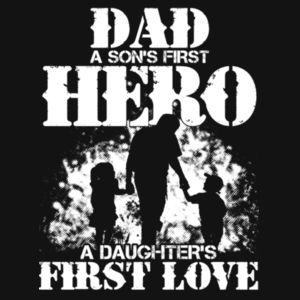 DAD - a sons first hero - a daughters first love. Design